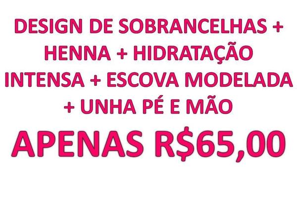 Design de Sobrancelhas - Henna - Hidratação Intensa - Escova Modelada - Unhas Pé e Mão